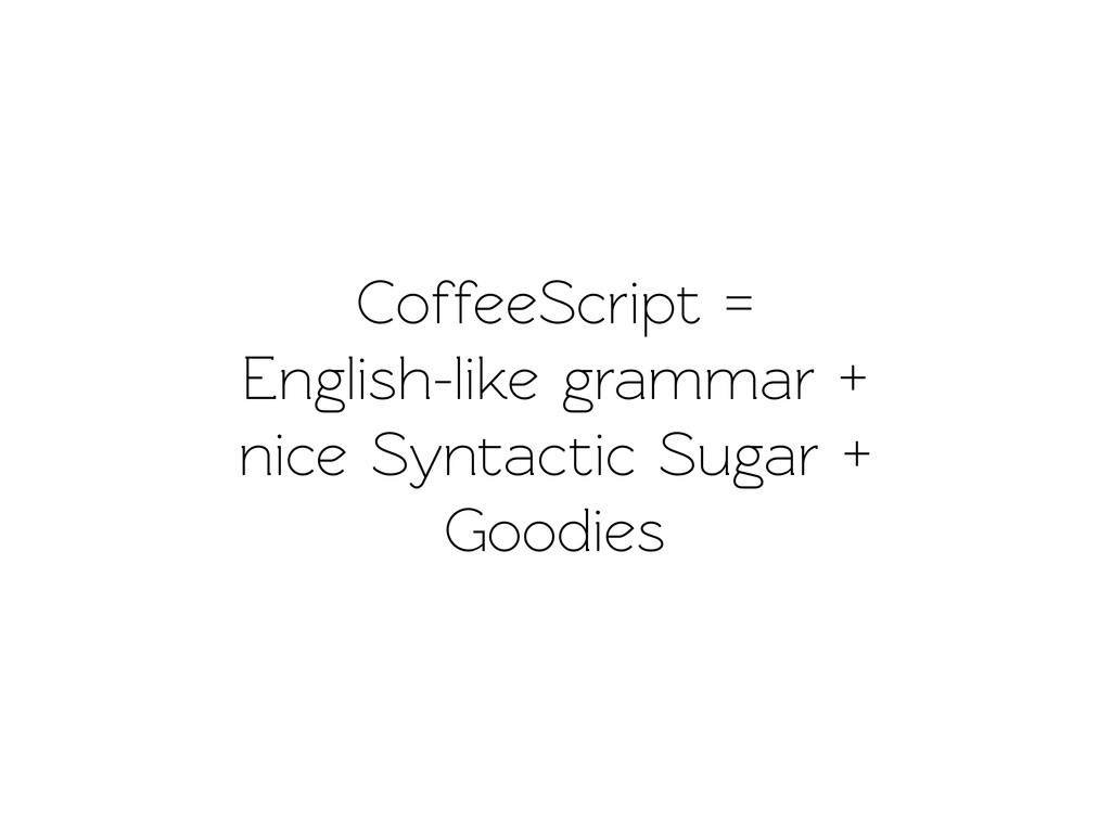 CoffeeScript = English-like grammar + nice Syn...