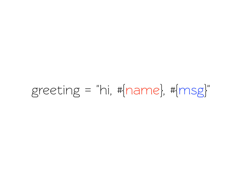 "greeting = ""hi, #{name}, #{msg}"""