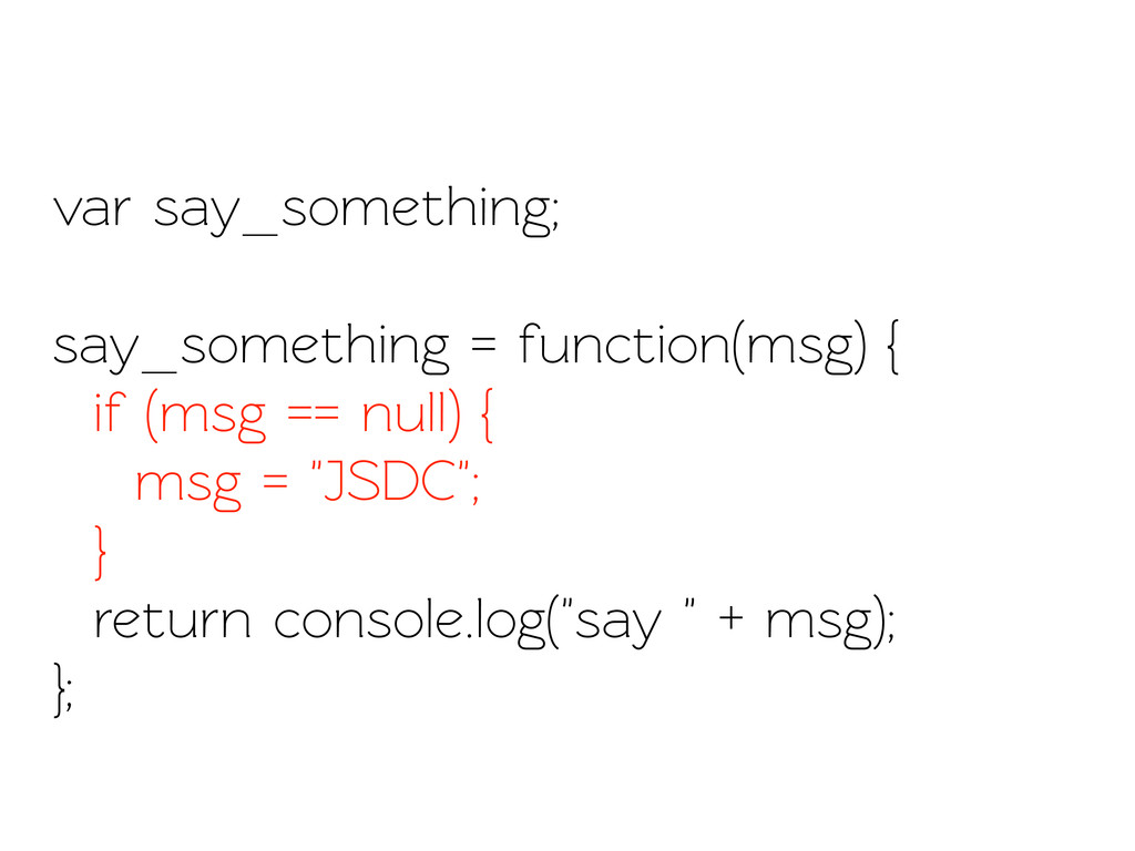 var say_something; say_something = function(msg...