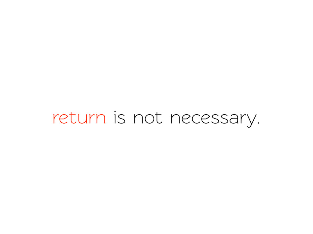 return is not necessary.