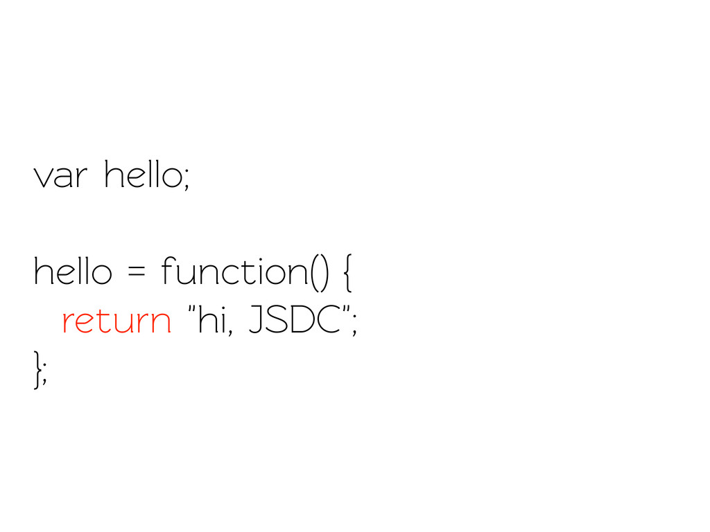 "var hello; hello = function() { return ""hi, JSD..."