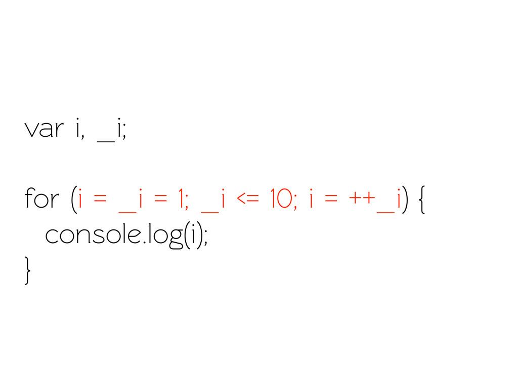 var i, _i; for (i = _i = 1; _i <= 10; i = ++_i)...