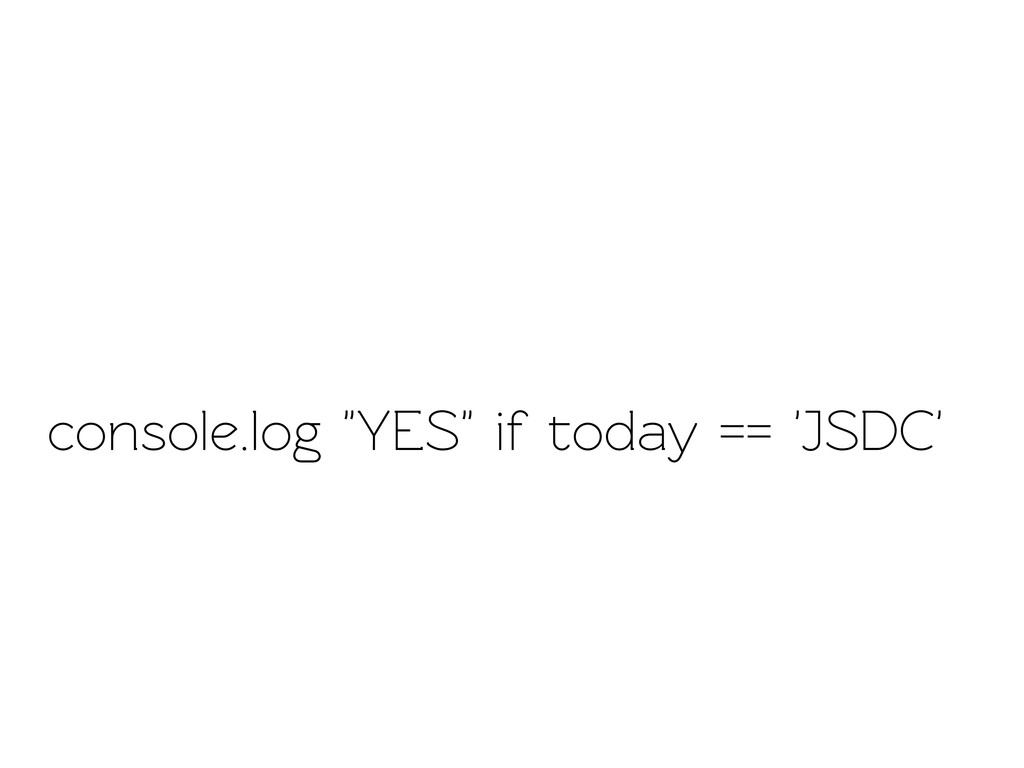 "console.log ""YES"" if oday == 'JSDC'"
