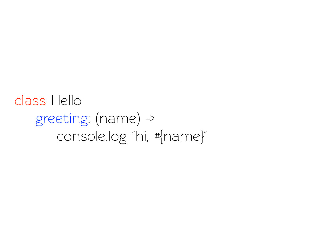 "class Hello greeting: (name) -> console.log ""hi..."