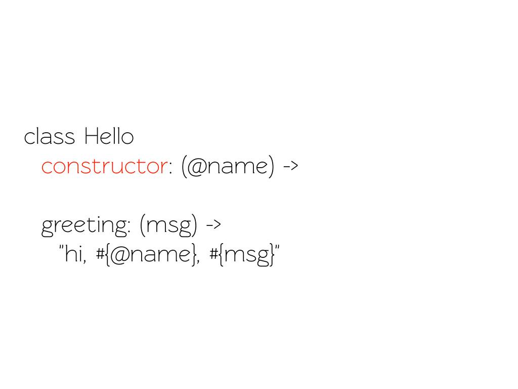class Hello construcor: (@name) -> greeting: (...