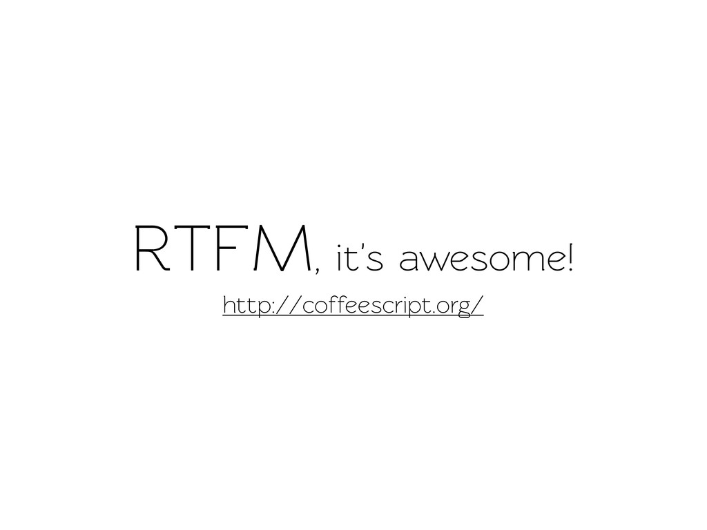 RTFM, it's awesome! http://coffeescript.org/