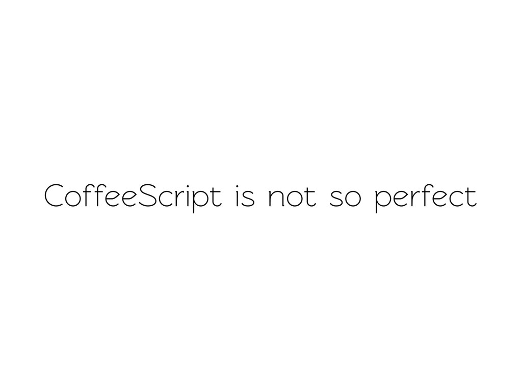 CoffeeScript is not so perfect