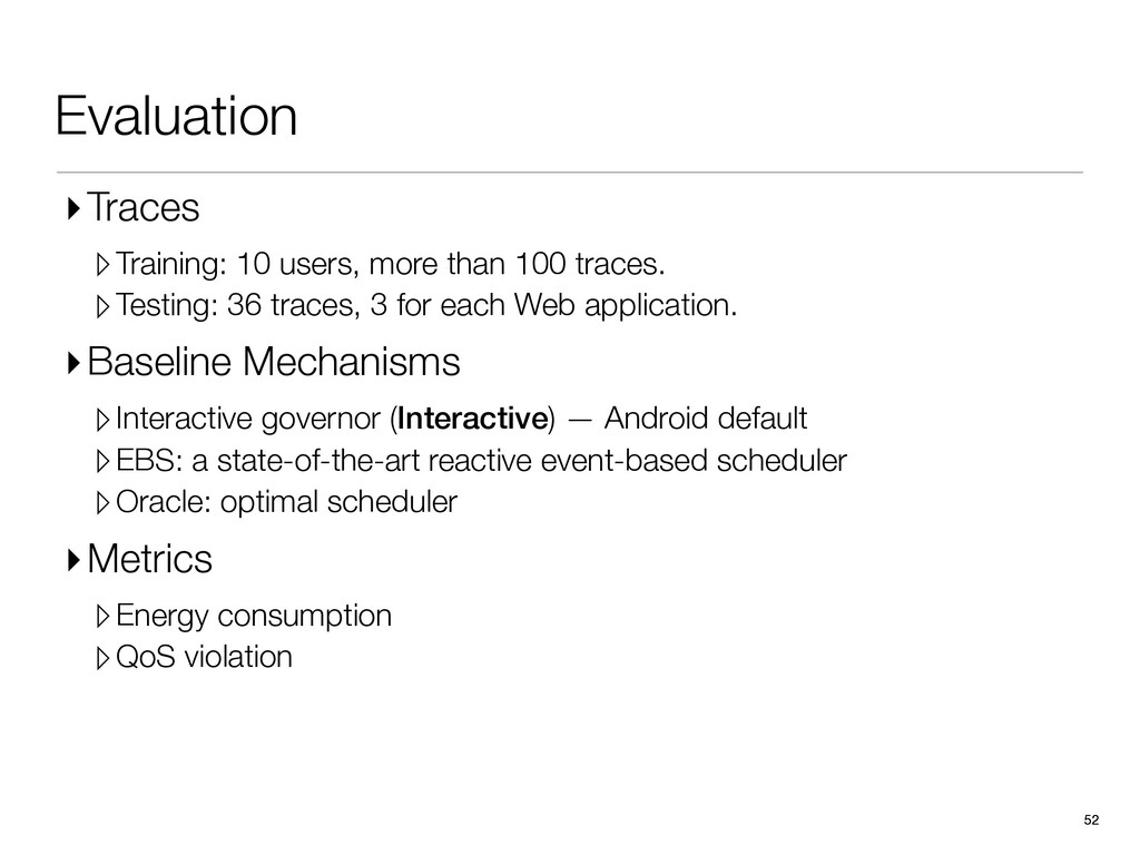 Evaluation 52 52 ▸Traces ▹Training: 10 users, m...