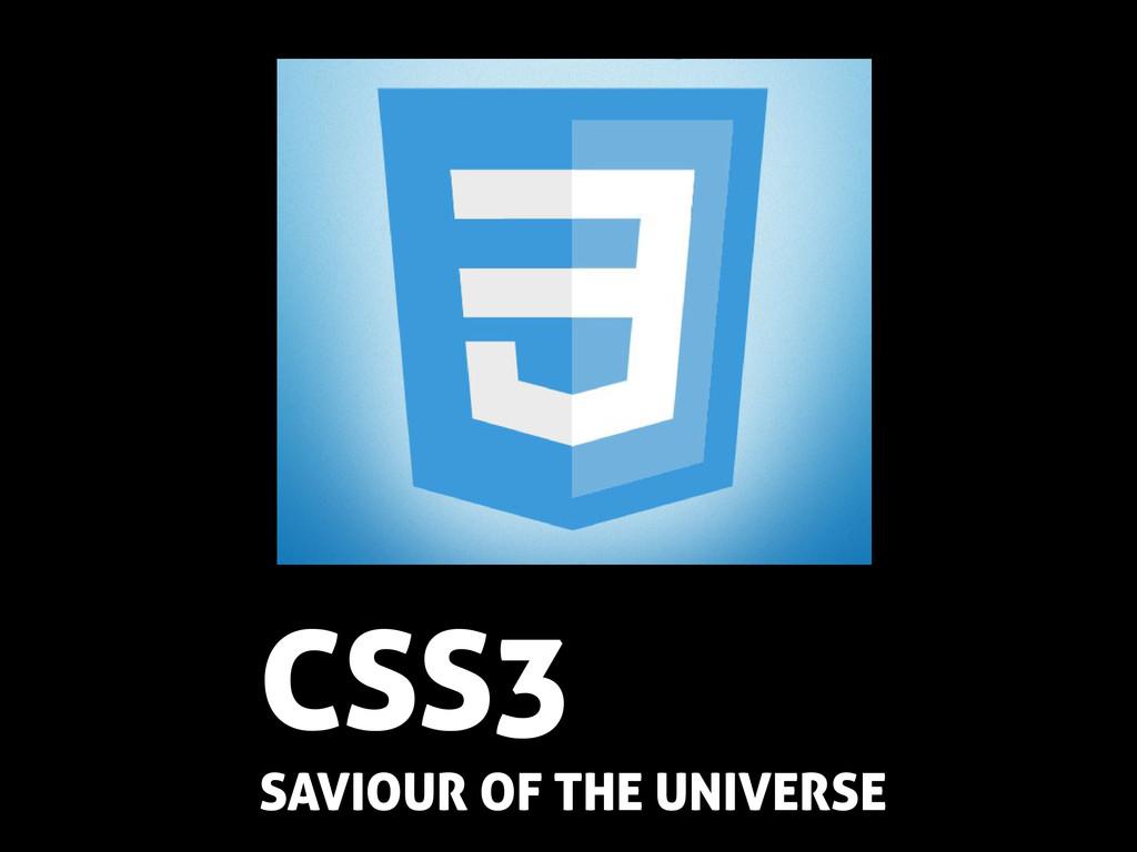 CSS3 SAVIOUR OF THE UNIVERSE