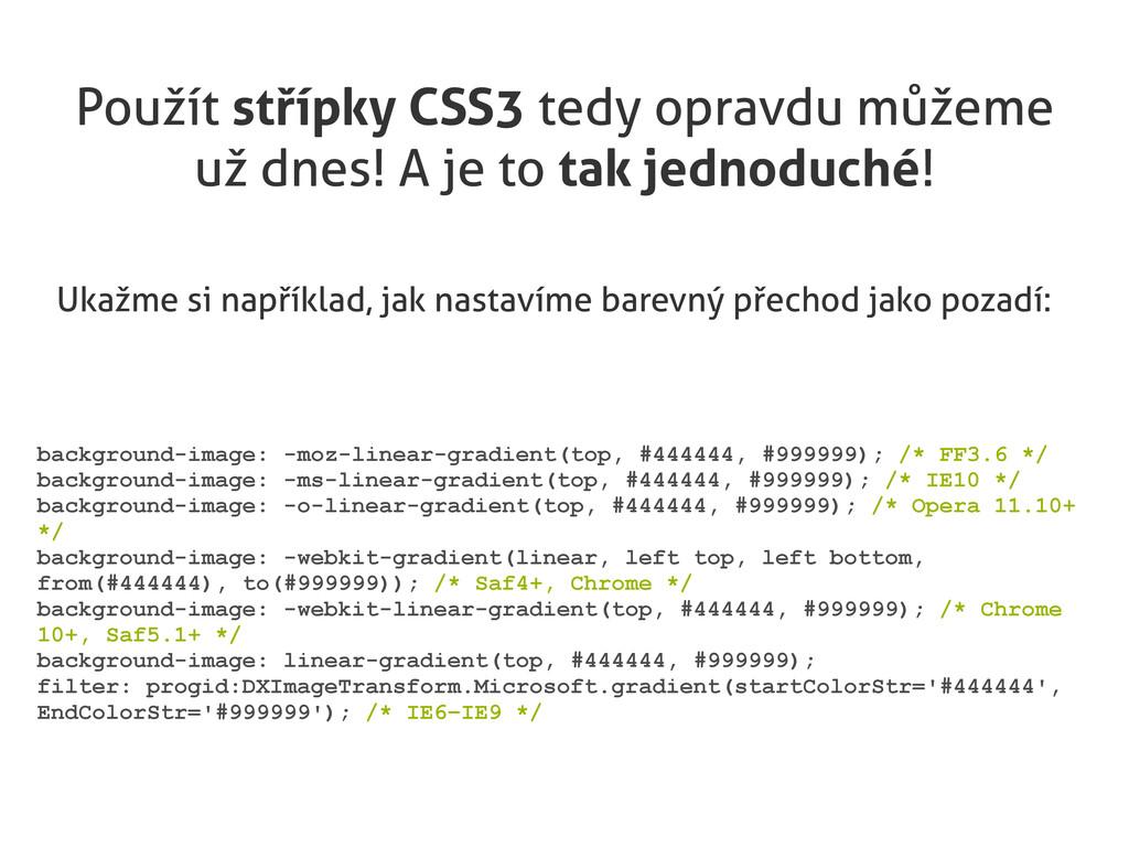 Použít střípky CSS3 tedy opravdu můžeme už dnes...