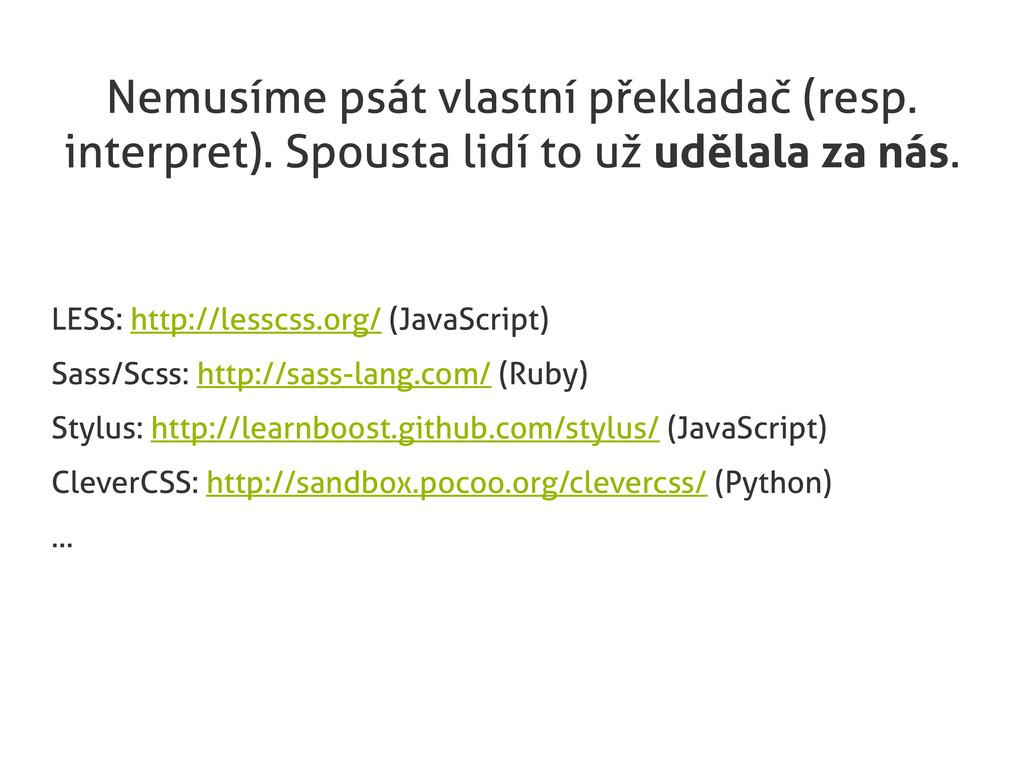 Nemusíme psát vlastní překladač (resp. interpre...