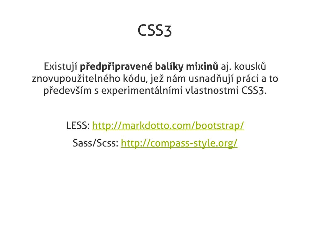 CSS3 Existují předpřipravené balíky mixinů aj. ...