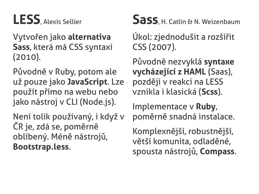 LESS, Alexis Sellier Vytvořen jako alternativa ...