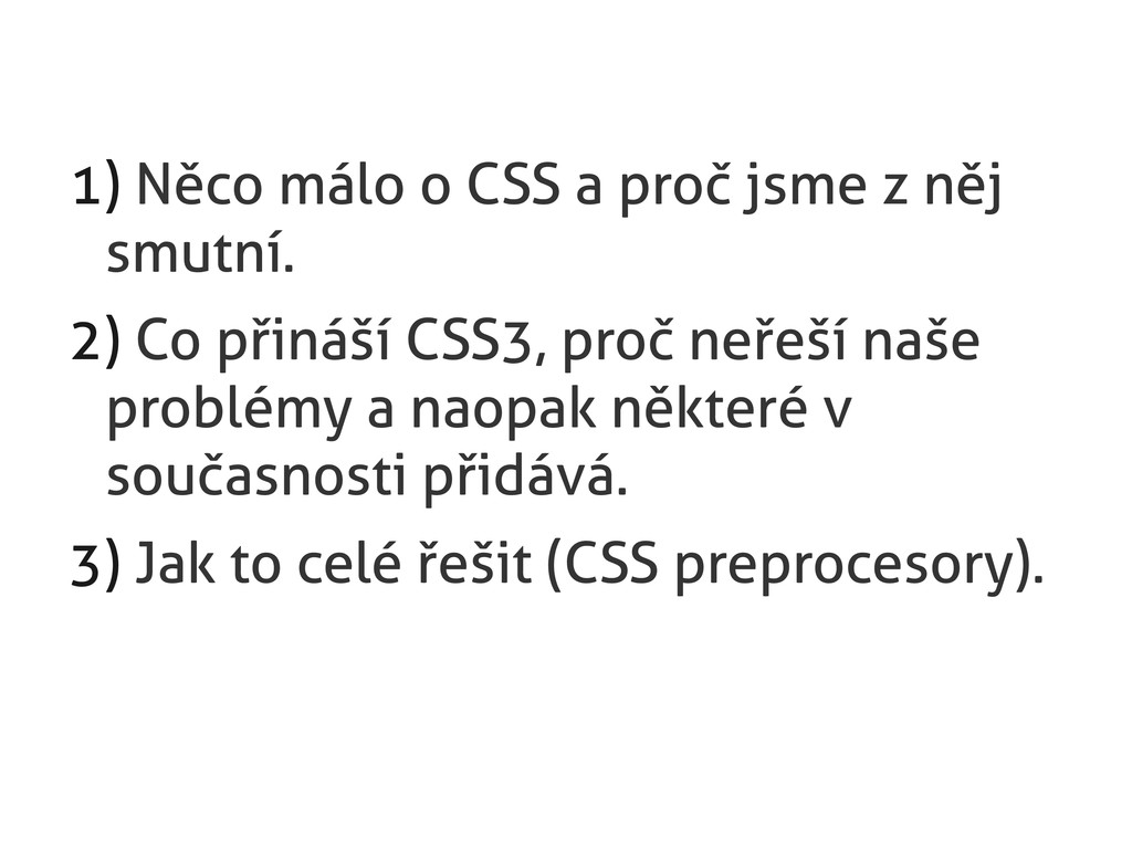 1) Něco málo o CSS a proč jsme z něj smutní. 2)...