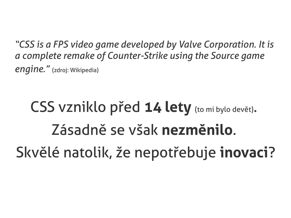 """CSS is a FPS video game developed by Valve Cor..."