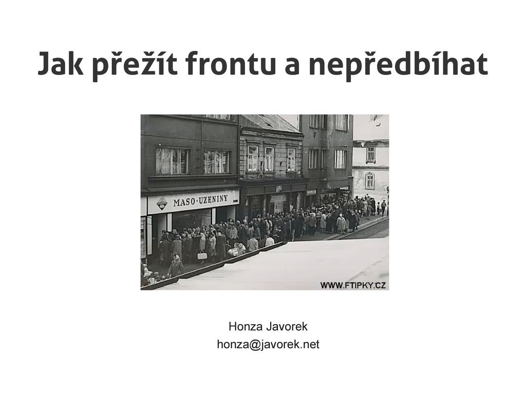 Jak přežít frontu a nepředbíhat Honza Javorek h...