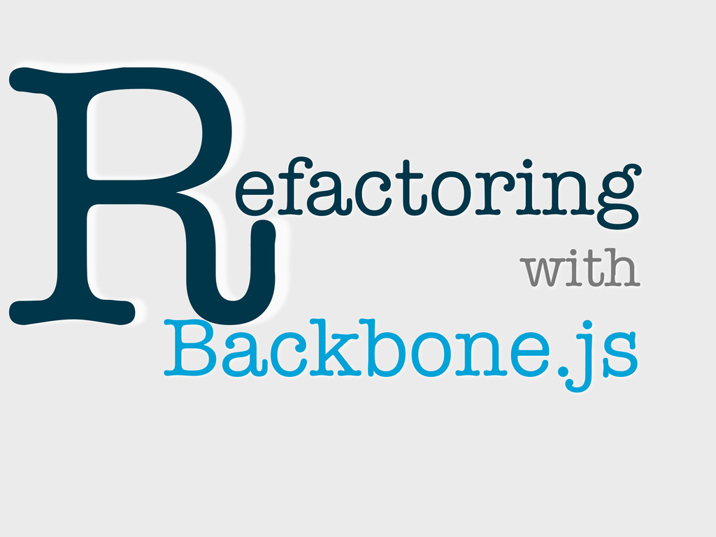 efactoring with Backbone.js R