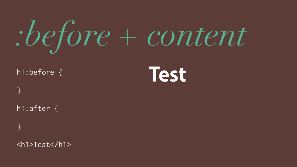 :before + content h1:before { } h1:after { } <h...