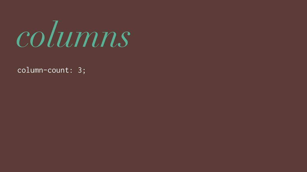 columns column-count: 3;