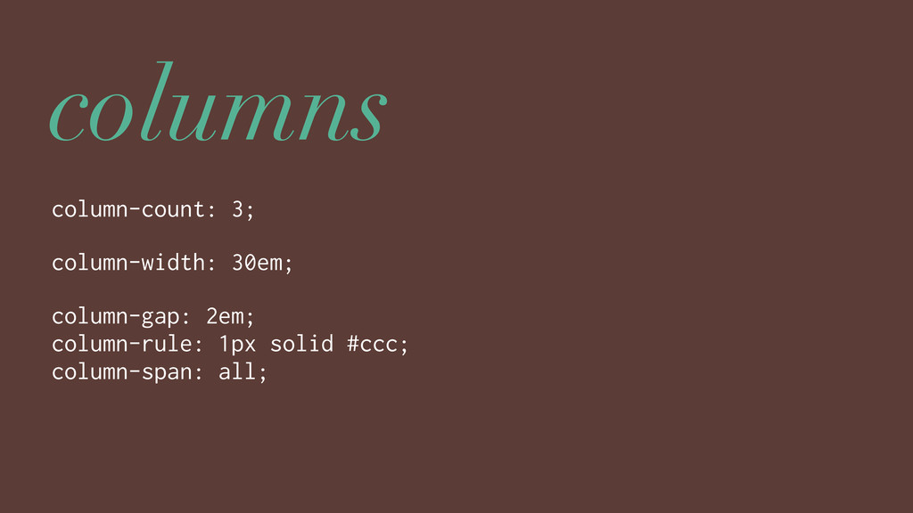columns column-count: 3; column-width: 30em; co...