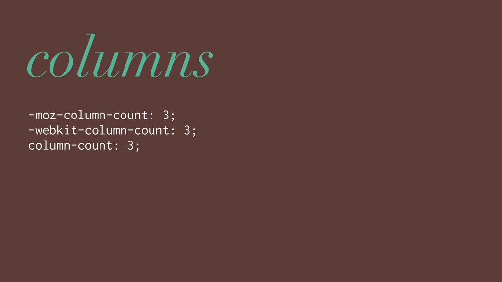 columns -moz-column-count: 3; -webkit-column-co...