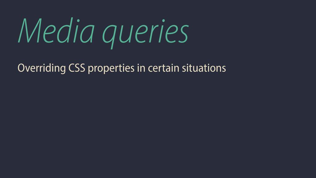 Media queries Overriding CSS properties in cert...