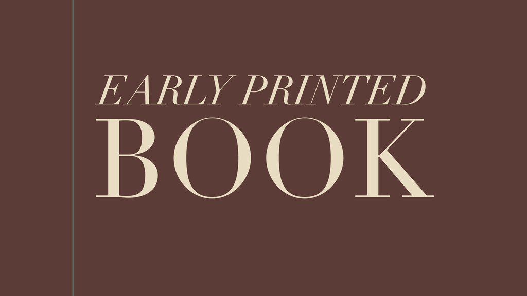 BOOK EARLY PRINTED