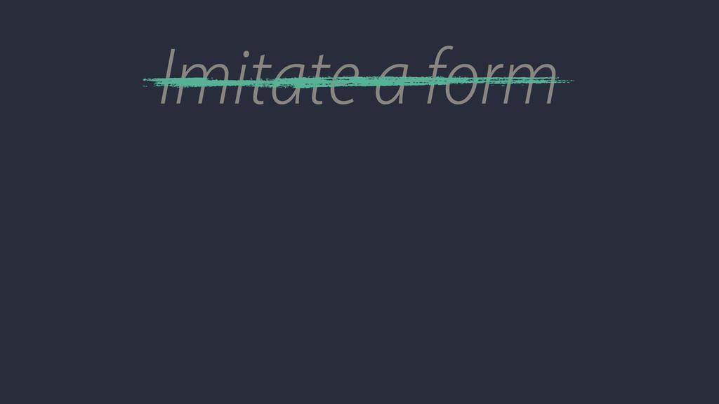 Imitate a form