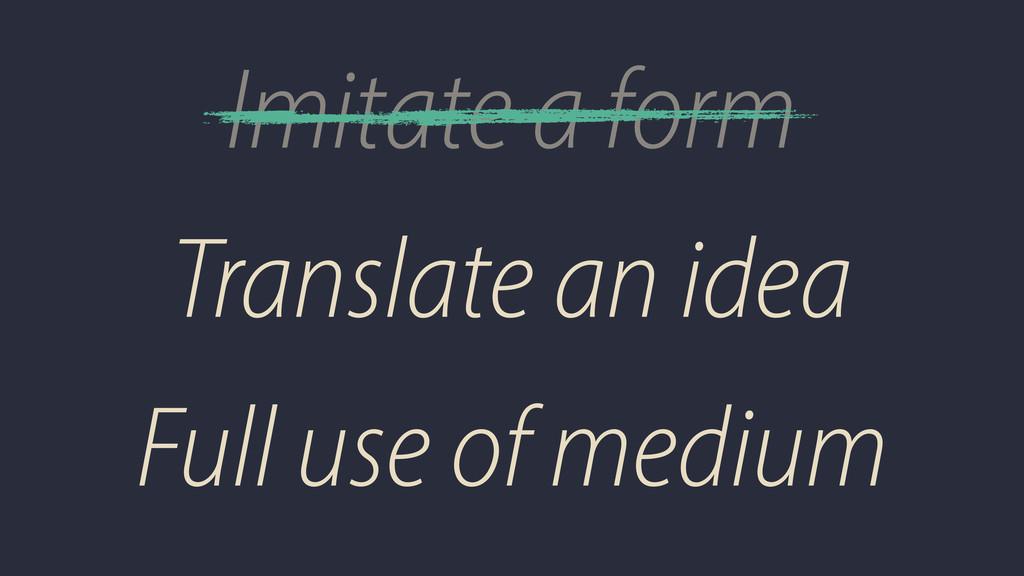 Imitate a form Translate an idea Full use of me...