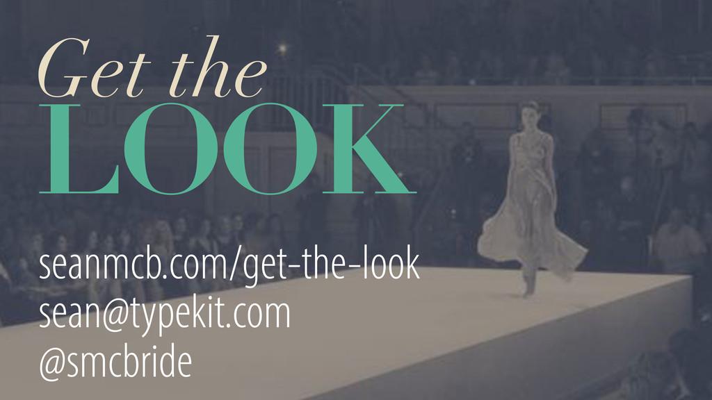 Get the LOOK seanmcb.com/get-the-look sean@type...