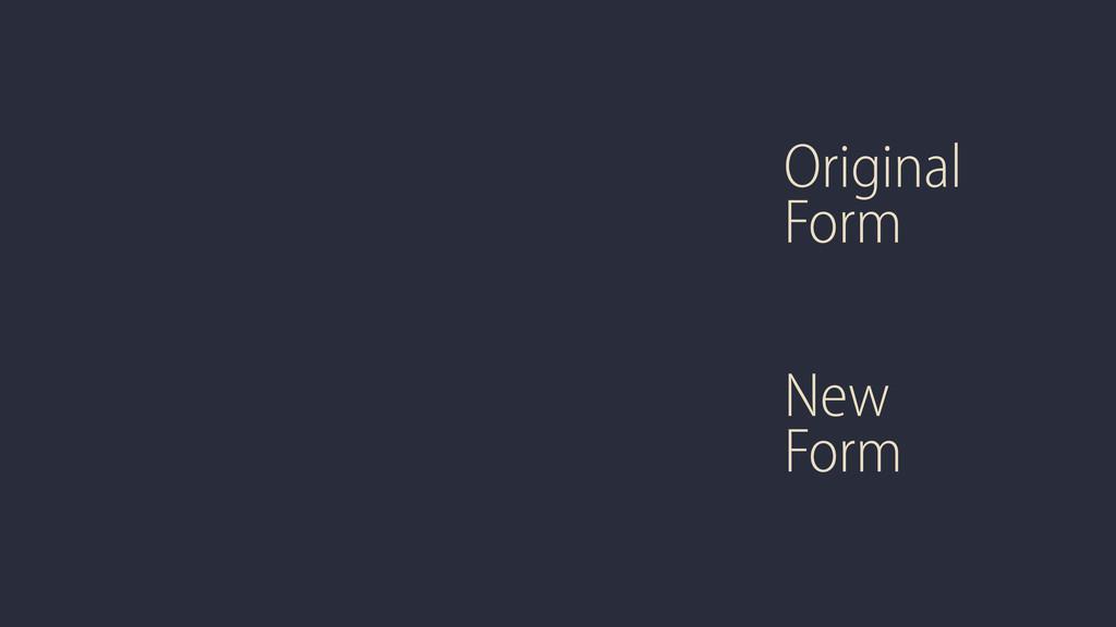 Original Form New Form