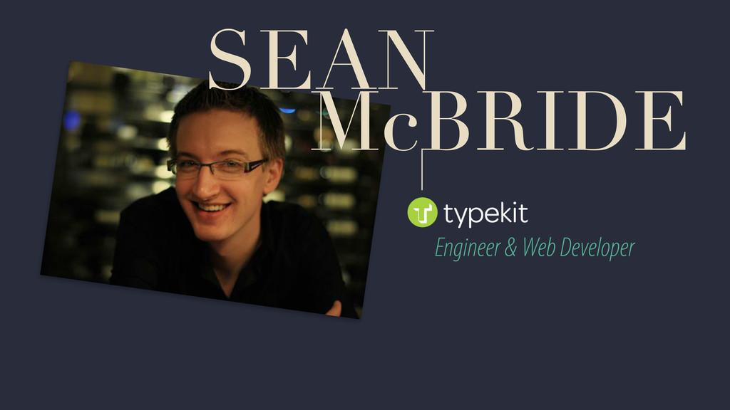 SEAN McBRIDE Engineer & Web Developer