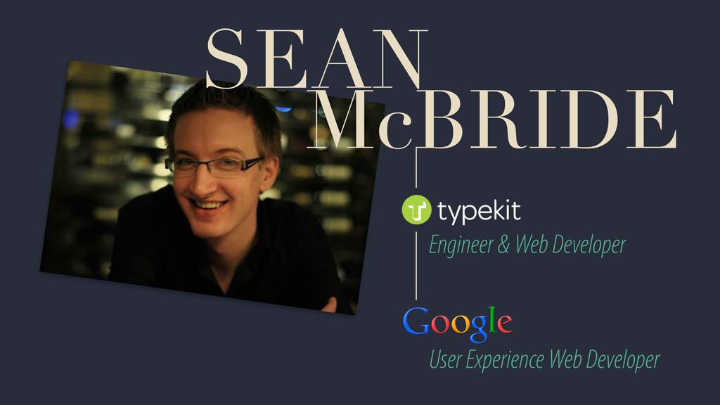 SEAN McBRIDE Engineer & Web Developer User Expe...
