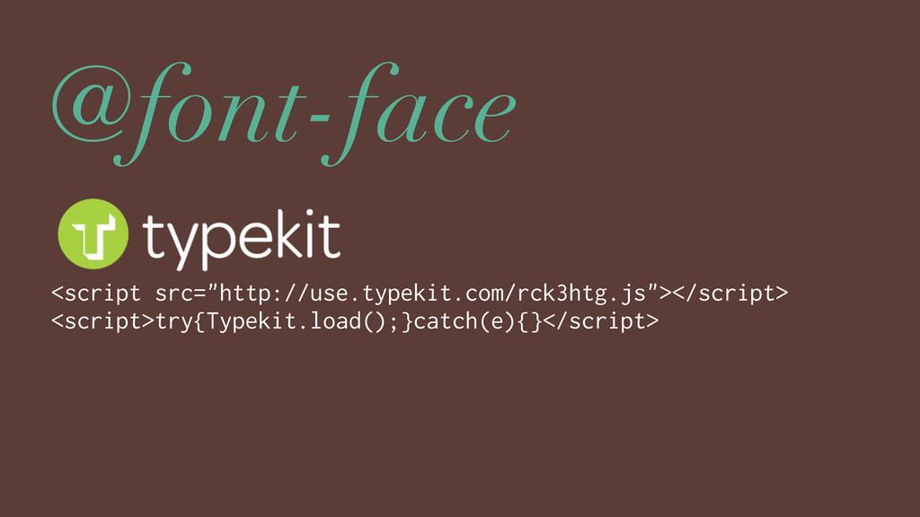 "@font-face <script src=""http://use.typekit.com/..."