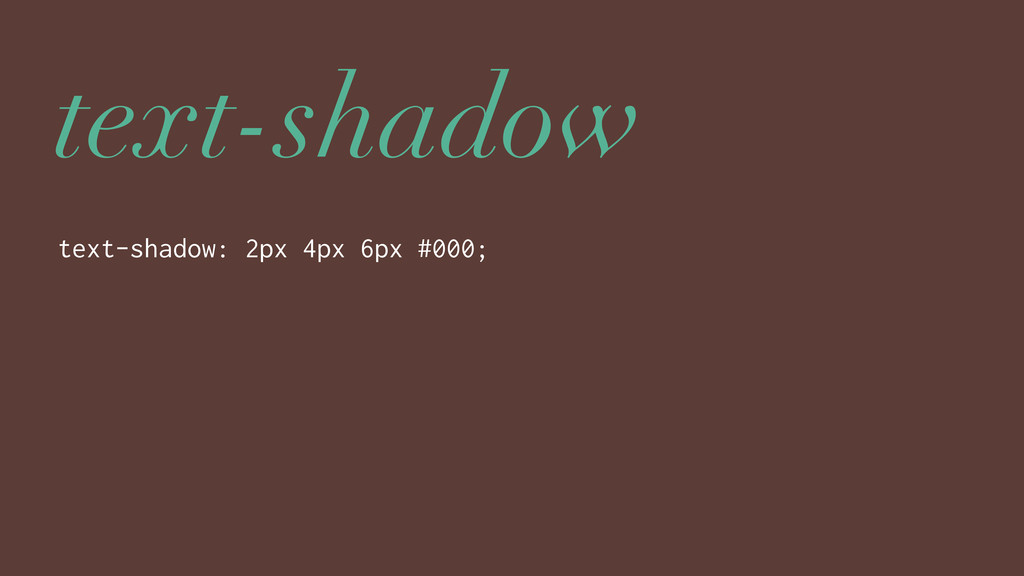 text-shadow text-shadow: 2px 4px 6px #000;