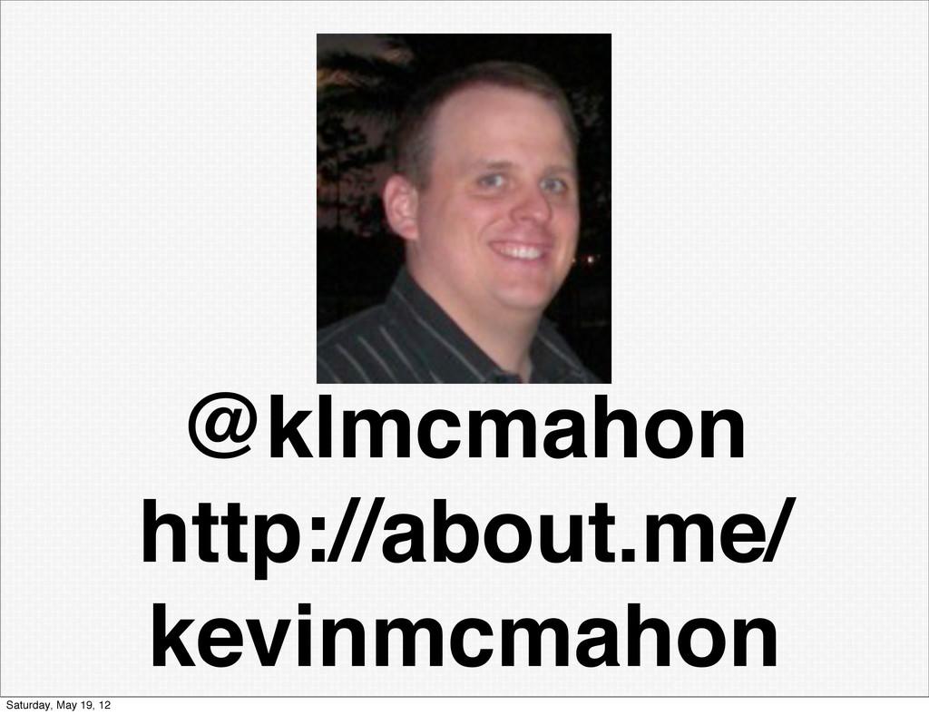 @klmcmahon http://about.me/ kevinmcmahon Saturd...