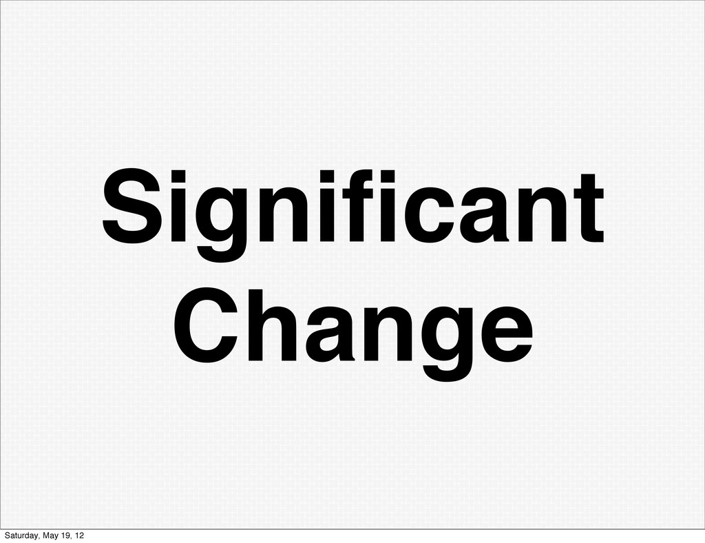Significant Change Saturday, May 19, 12