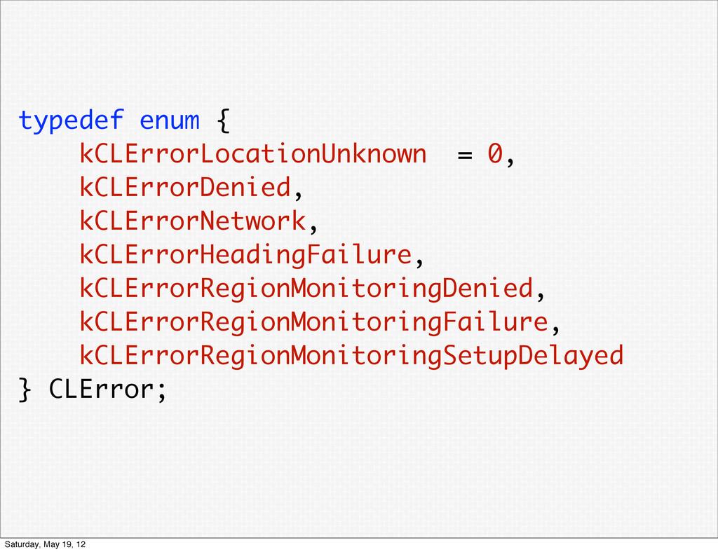 typedef enum { kCLErrorLocationUnknown = 0, kCL...