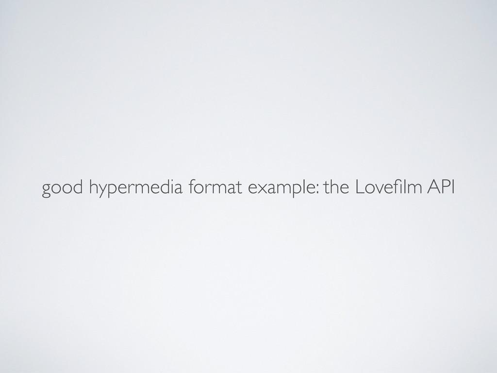 good hypermedia format example: the Lovefilm API