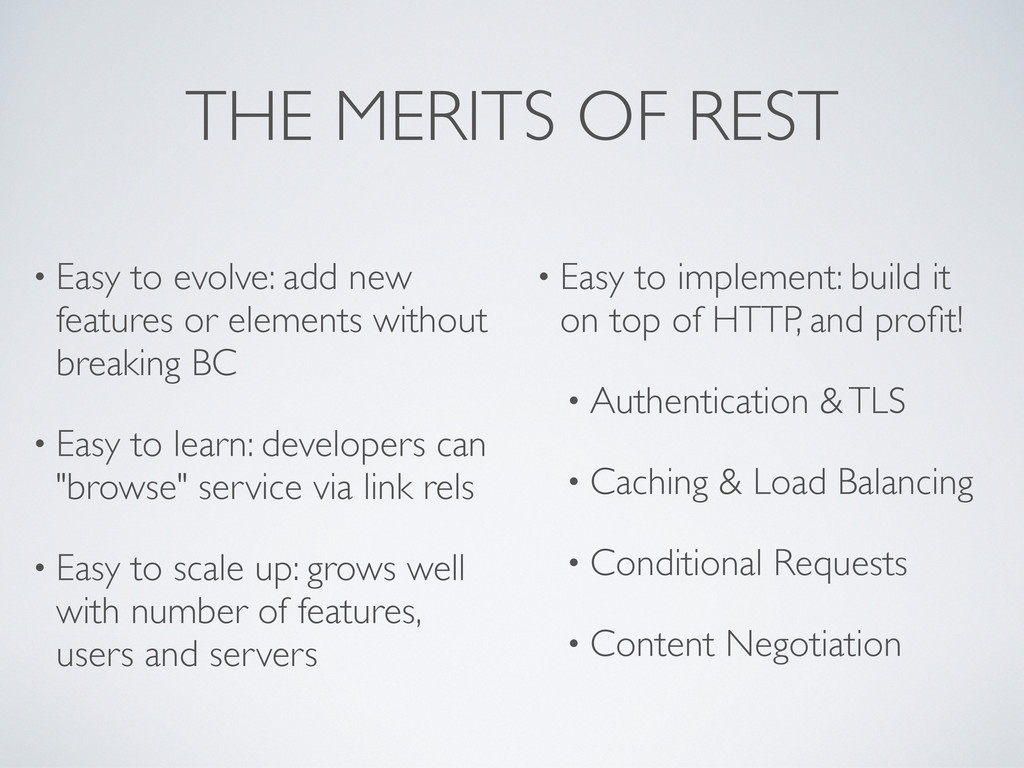 THE MERITS OF REST • Easy to evolve: add new fe...