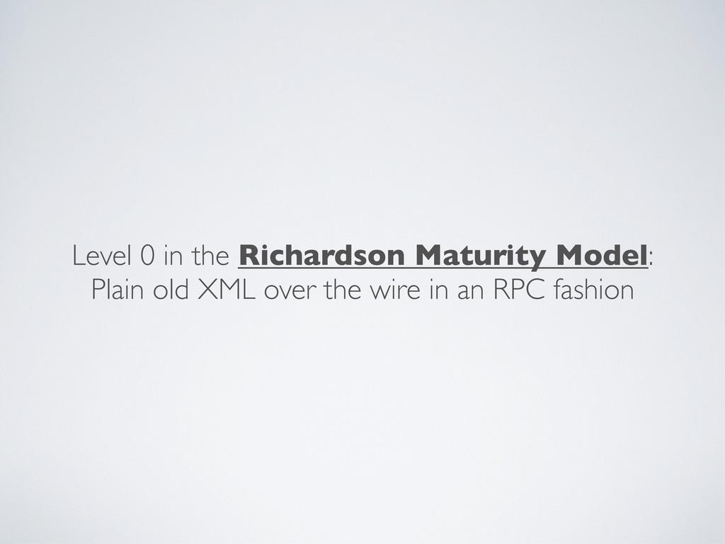 Level 0 in the Richardson Maturity Model: Plain...