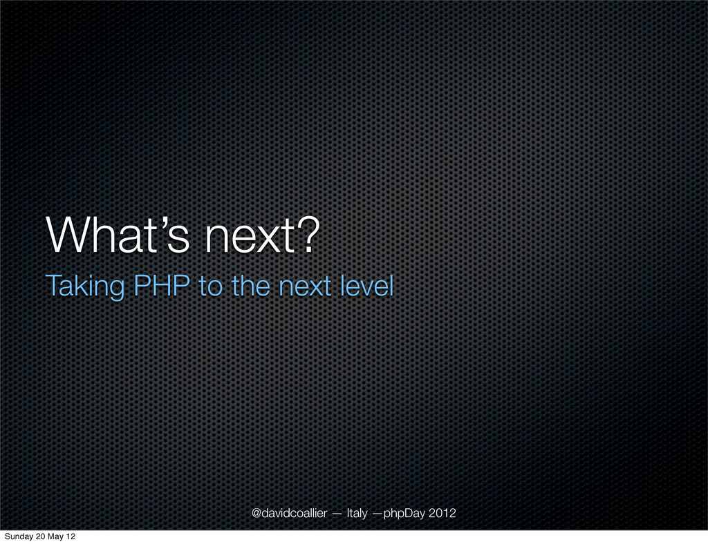What's next? Taking PHP to the next level @davi...
