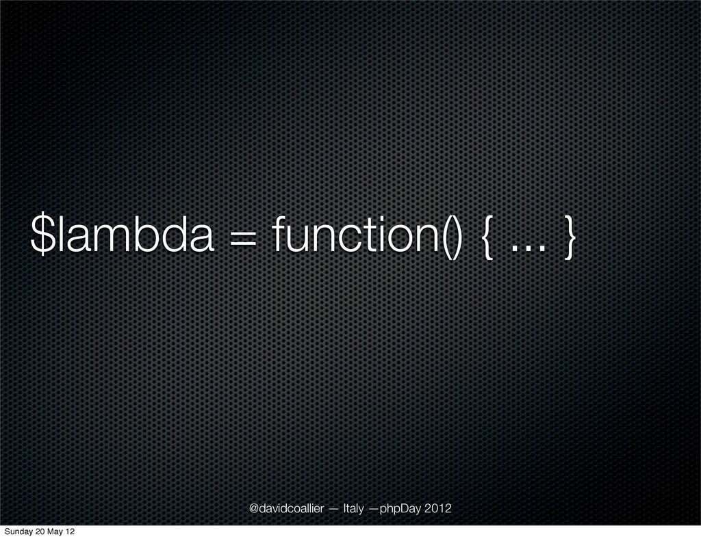 $lambda = function() { ... } @davidcoallier — I...