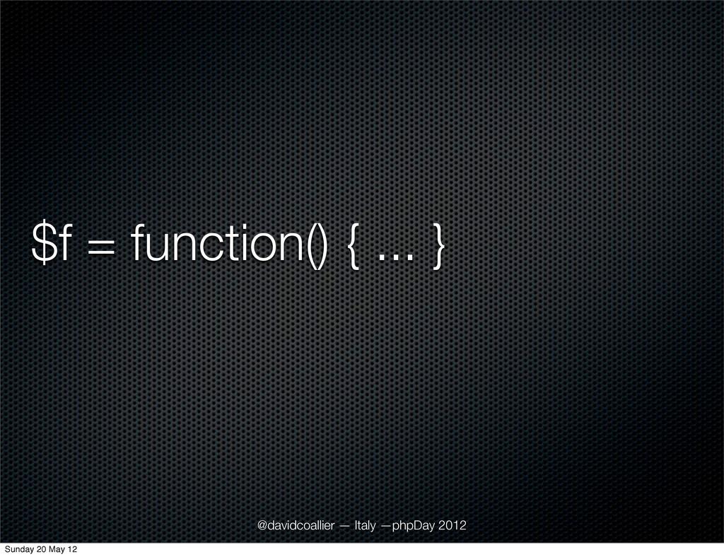$f = function() { ... } @davidcoallier — Italy ...