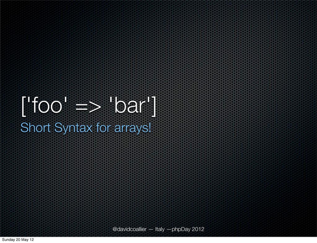 ['foo' => 'bar'] Short Syntax for arrays! @davi...