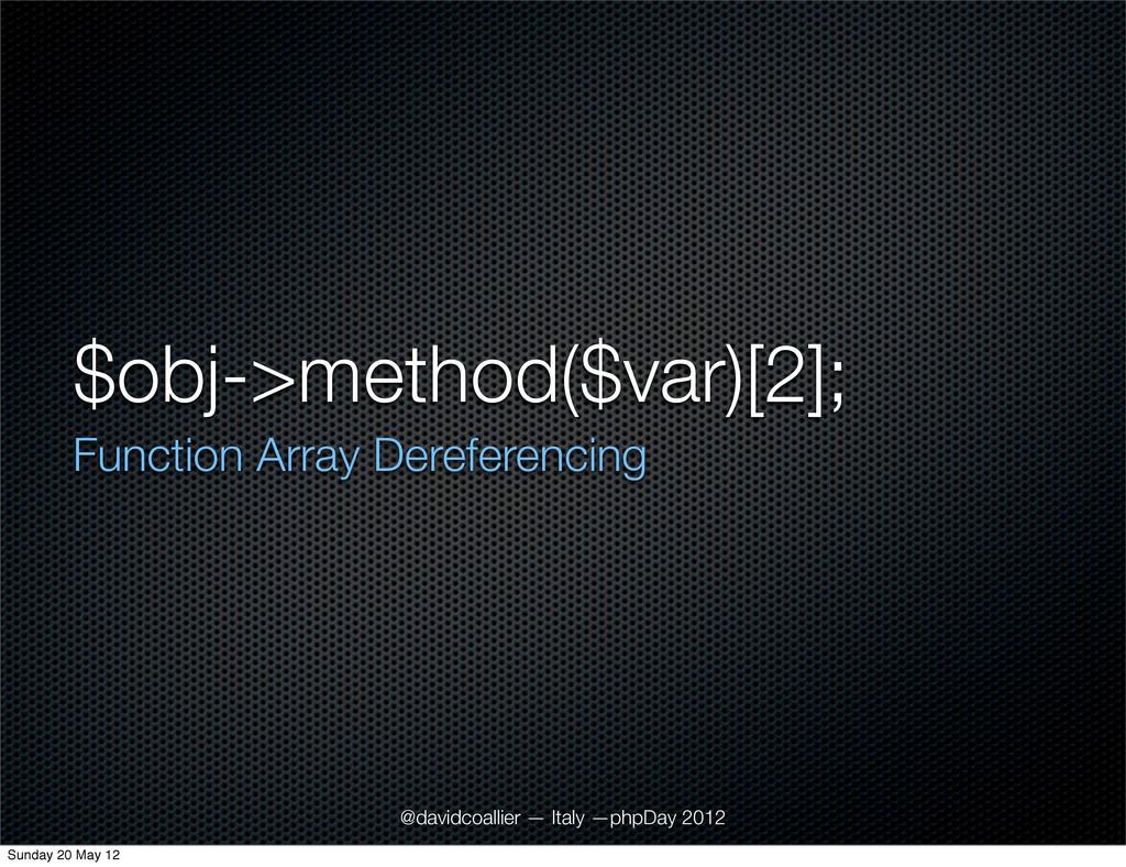 $obj->method($var)[2]; Function Array Dereferen...