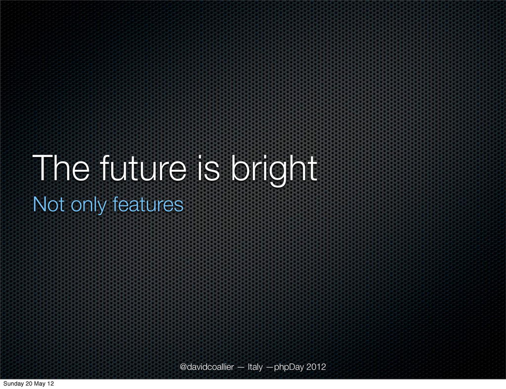 The future is bright Not only features @davidco...