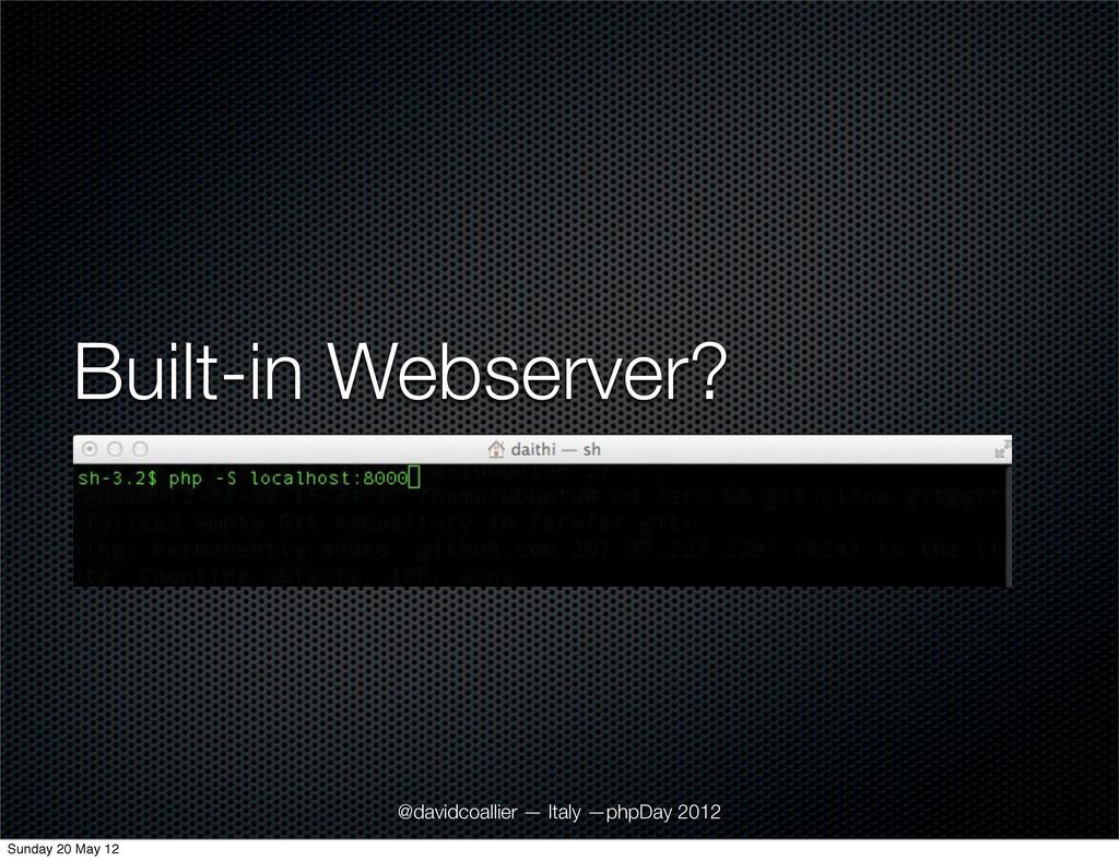 Built-in Webserver? @davidcoallier — Italy —php...