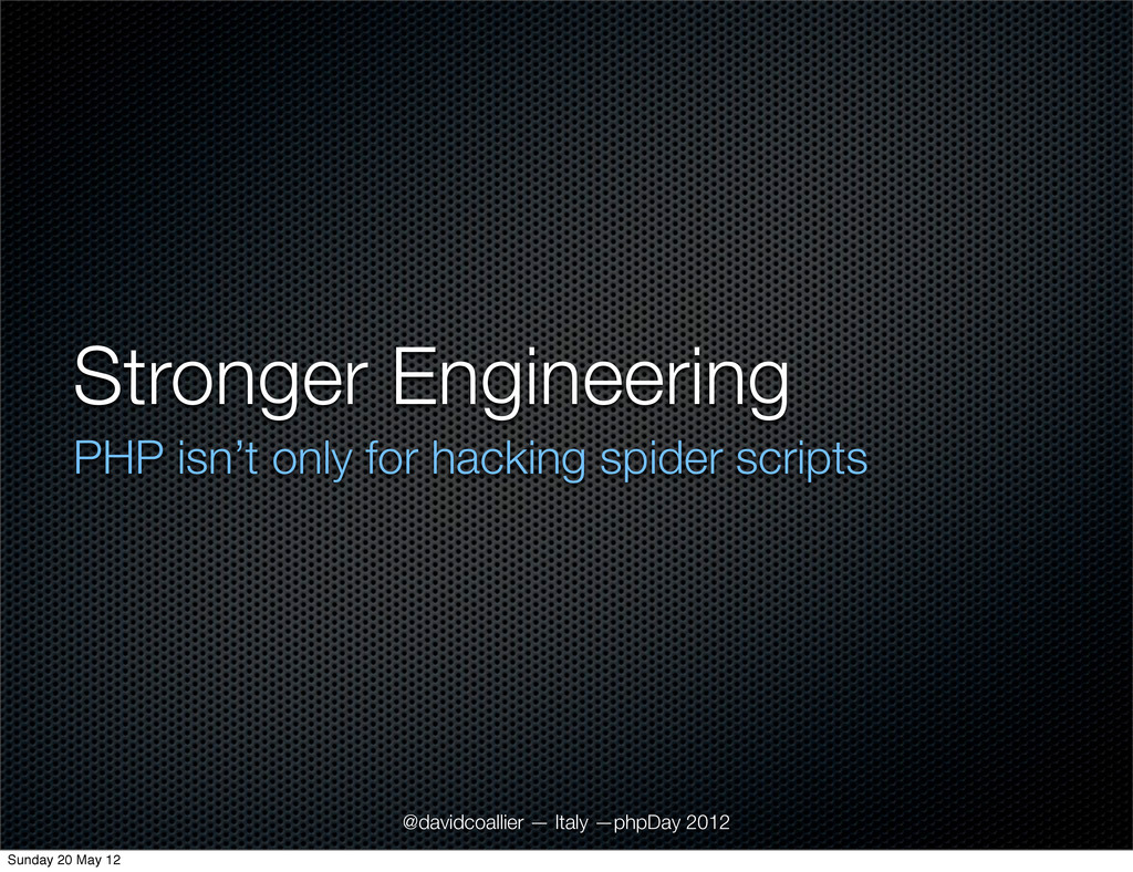 Stronger Engineering PHP isn't only for hacking...