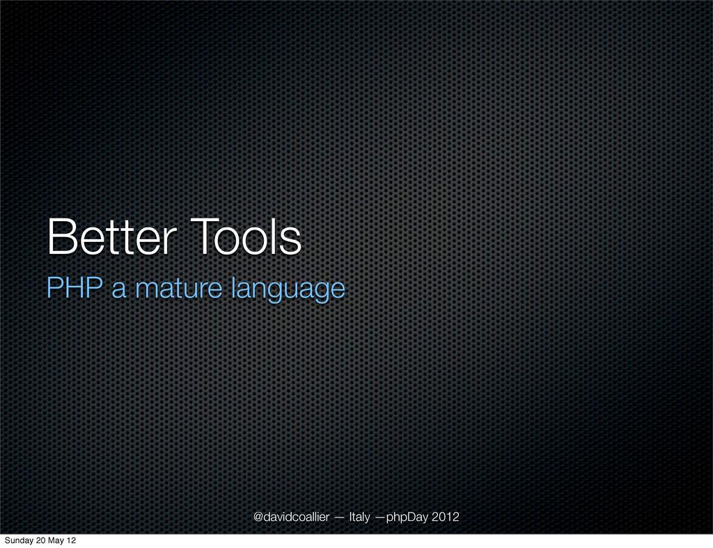 Better Tools PHP a mature language @davidcoalli...